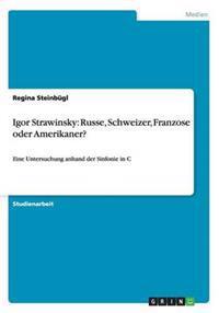 Igor Strawinsky: Russe, Schweizer, Franzose Oder Amerikaner?
