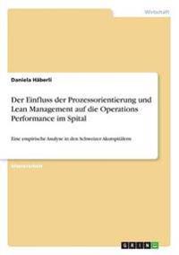 Der Einfluss Der Prozessorientierung Und Lean Management Auf Die Operations Performance Im Spital