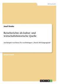 Reiseberichte ALS Kultur- Und Wirtschaftshistorische Quelle