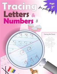Tracing Letters and Numbers for Preschool: Kindergarten Tracing, Workbook, Trace Letters Workbook, Letter Tracing Workbook, and Numbers for Preschool