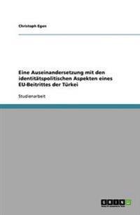 Eine Auseinandersetzung mit den identitätspolitischen Aspekten eines EU-Beitrittes der Türkei