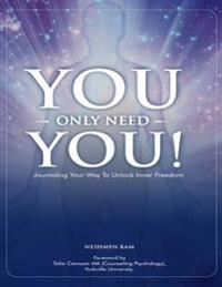 You Only Need You! : Journaling Your Way to Unlock Inner Freedom