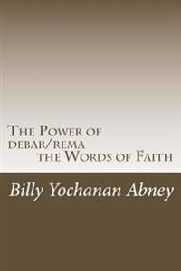 The Power of Debar/Rema the Words of Faith: A Study That Will Change Your Life!