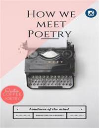 HOW WE MEET POETRY