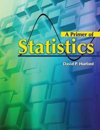 A PRIMER OF STATISTICS