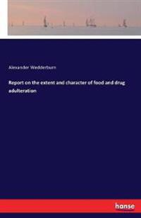 Report on the extent and character of food and drug adulteration