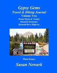 Gypsy Gems Travel and Hiking Journal Volume Two: Mt. Shasta & Vicinity, Klamath Mountains, Klamath River Highway: Siskiyou County Highlights