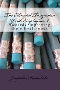The Educated Tanzanian Youth Employment: Towards Improving Their Livelihoods