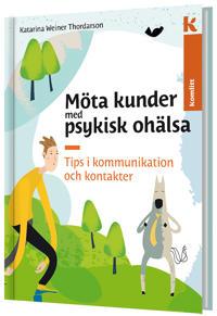 Möta kunder med psykisk ohälsa - Tips i kommunikation och kontakter - Katarina Weiner Thordarson pdf epub