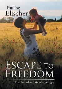 Escape to Freedom: The Turbulent Life of a Refugee