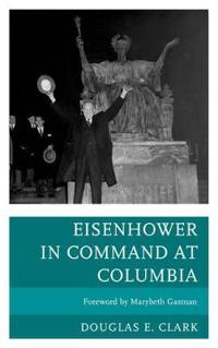 Eisenhower in Command at Columbia