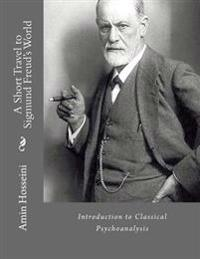 A Short Travel to Sigmund Freud's World: A Brief Overview to Classical Psychoanalysis