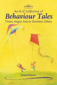 An A-Z Collection of Behaviour Tales: From Angry Ants to Zestless Zebra