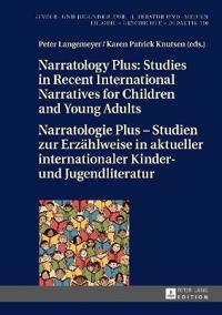 Narratology Plus – Studies in Recent International Narratives for Children and Young Adults / Narratologie Plus – Studien Zur Erzaehlweise in Aktueller Internationaler Kinder- Und Jugendliteratur