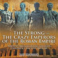 The Strong and the Crazy Emperors of the Roman Empire - Ancient History Books for Kids Children's Ancient History