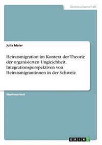 Heiratsmigration Im Kontext Der Theorie Der Organisierten Ungleichheit. Integrationsperspektiven Von Heiratsmigrantinnen in Der Schweiz