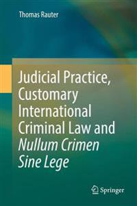 Judicial Practice, Customary International Criminal Law and Nullum Crimen Sine Lege