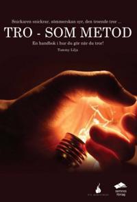 Tro - som metod : en handbok i hur du gör när du tror
