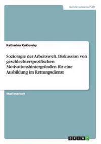 Soziologie Der Arbeitswelt. Diskussion Von Geschlechterspezifischen Motivationshintergrunden Fur Eine Ausbildung Im Rettungsdienst