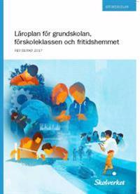 Läroplan för grundskolan, förskoleklassen och fritidshemmet 2011. Reviderad 2017