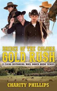 Brides of the Coloma Gold Rush: A Historical Mail Order Bride Series