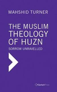 The Muslim Theology of Huzn