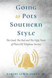 Going to Pots Southern Style: The Good, the Bad and the Ugly Truth of Plain Old Telephone Service