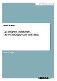 Das Milgram-Experiment. Untersuchungsdetails Und Kritik