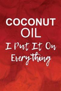 Coconut Oil, I Put It on Everything: Funny Natrual Hair Writing Journal Lined, Diary, Notebook for Men & Women