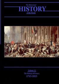 The History of France, 1715-1815: The Historians' History of the World Volume 12