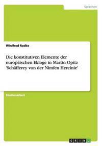 Die Konstitutiven Elemente Der Europaischen Ekloge in Martin Opitz 'Schafferey Von Der Nimfen Hercinie'