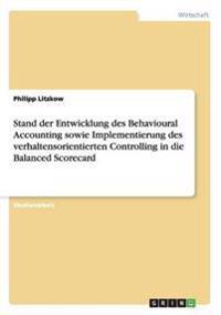 Stand Der Entwicklung Des Behavioural Accounting Sowie Implementierung Des Verhaltensorientierten Controlling in Die Balanced Scorecard