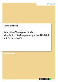 Retention-Management ALS Mitarbeiterbindungsstrategie Im Hinblick Auf Generation y