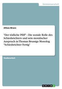 """""""Der Todliche Pfiff"""" - Die Soziale Rolle Des Schiedsrichters Und Sein Moralischer Anspruch in Thomas Brussigs Monolog """"Schiedsrichter Fertig"""""""
