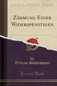 Zähmung Einer Widerspenstigen (Classic Reprint)