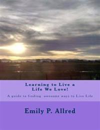 Learning to Live a Life We Love!