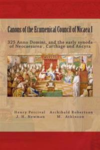 Canons of the Ecumenical Council of Nicaea I: 325 Ad, and Other Early Synods
