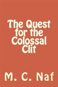 The Quest for the Colossal Clit