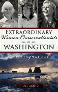 Extraordinary Women Conservationists of Washington: Mothers of Nature