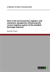How Is the Environmental, Logistics' and Customers' Perspective Influencing the Reverse Logistics System of the Swedish Beverage Industry?