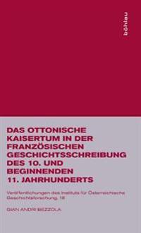Das Ottonische Kaisertum in Der Franzosischen Geschichtsschreibung Des 10. Und Beginnenden 11. Jahrhunderts