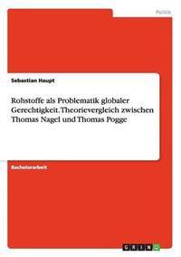 Rohstoffe ALS Problematik Globaler Gerechtigkeit. Theorievergleich Zwischen Thomas Nagel Und Thomas Pogge