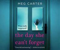 The Day She Can't Forget: The Heart-Stopping Psychological Suspense Youall Have to Keep Reading