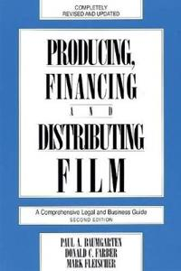 Producing, Financing, and Distributing Film/a Comprehensive Legal and Business Guide