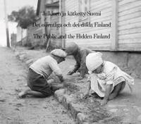 Julkinen ja kätketty Suomi - Det offentliga och det dolda Finland - The Public and the Hidden Finland