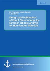 Design and Fabrication of Equal Channel Angular Extrusion Process Analysis for Non-Ferrous Materials