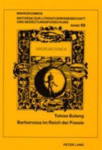 Barbarossa Im Reich Der Poesie: Verhandlungen Von Kunst Und Historismus Bei Arnim, Grabbe, Stifter Und Auf Dem Kyffhaeuser