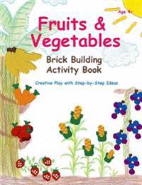 Fruits & Vegetables - Brick Building Activity Book: Let Your Little Builders Practice Their Fine Motor Skills and Learn Important Developmental Concep