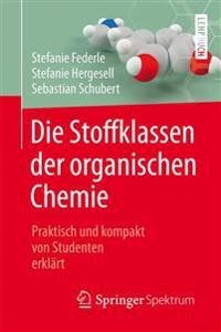Die Stoffklassen Der Organischen Chemie: Praktisch Und Kompakt Von Studenten Erklart