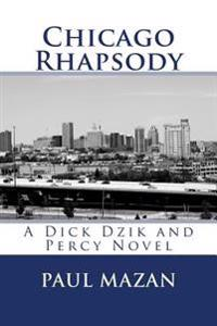 Chicago Rhapsody: A Dick Dzik and Percy Novel